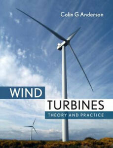 Wind Turbines: Theory and Practice by Colin Anderson