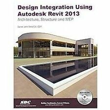 Design Integration Using Autodesk Revit 2013 by Daniel John Stine (2012, Mixed m