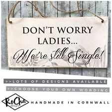 Bridesmaid Pageboy Wedding Sign Don't Worry Ladies I'm Still Single! 12 DESIGNS