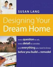 Designing Your Dream Home: Every Question to Ask, Every Detail to Consider, and