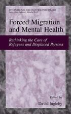 Forced Migration and Mental Health : Rethinking the Care of Refugees and...