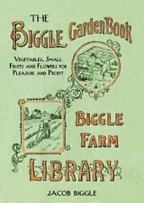 The Biggle Garden Book: Vegetables, Small Fruits and Flowers for Pleasure and Pr