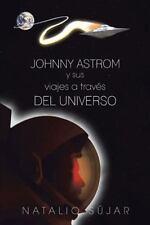 Johnny Astrom y Sus Viajes a TravS Del Universo by Natalio SJar (2013,...
