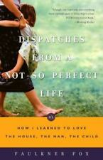 Dispatches from a Not-So-Perfect Life or How I Learned To Love