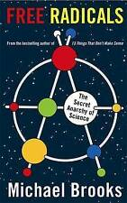 FREE RADICALS The SECRET ANARCHY of SCIENCE  by Michael Brooks