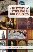 A History of Stirling in 100 Objects, King, Elspeth, New Books