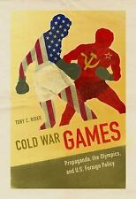 Cold War Games: Propaganda, the Olympics, and U.S. Foreign Policy Sport and Soc