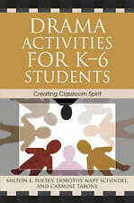 Drama Activities for K-6 Students: Creating Classroom Spirit by Milton Polsky