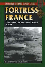 Fortress France: The Maginot Line and French Defenses in World War II by H. W. K