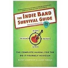The Indie Band Survival Guide, 2nd Ed.: The Complete Manual for the Do-it-