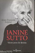 Janine Sutto : Vivre avec le destin, Jean-François Lépine, éd. Expression, 2010