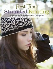 First Time Stranded Knitting: Step-by-step Basics Plus 2 Projects, Ihnen, Lori