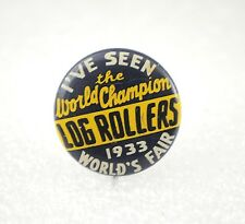 1933 I've SeenThe World Champion Log Rollers The World's Fair Pin Back Button