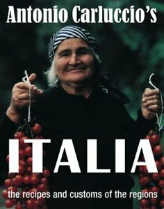 Antonio Carluccio's ITALIA the recipes and customs of the regions By Antonio Ca
