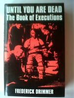 FREDERICK DRIMMER.UNTIL YOU ARE DEAD THE BOOK OF EXECUTIONS.1ST/1 H/B D/J 1991