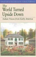 World Turned Upside Down : Indian Voices from Early America Colin G. Calloway