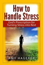 How to Handle Stress : God's Prescription for Turning Stress into Rest by Amy...