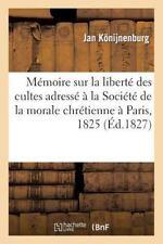 Histoire: Memoire Sur la Liberte des Cultes Adresse a la Societe de la Morale...