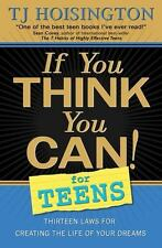 If You Think You Can! for Teens: Thirteen Laws for Creating the Life of Your
