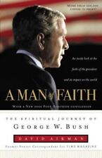 A Man of Faith : The Spiritual Journey of George W. Bush by David Aikman...