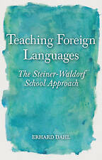 Teaching Foreign Languages: The Steiner-Waldorf School Approach by Erhard Dahl
