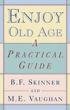 Enjoy Old Age: A Practical Guide by Skinner, B. F., Vaughan, M. E., Good Book