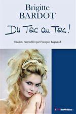 Brigitte Bardot - Du tac au tac (de François Bagnaud) NEUF - Répliques Citations
