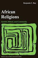 African Religions : Symbol, Ritual, and Community by  Ray, 1976 inside like new