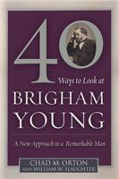 40 Ways to Look at Brigham Young: A New Approach t