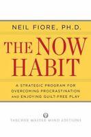The Now Habit: A Strategic Program For Overcoming Procrastination And Enjoyin...