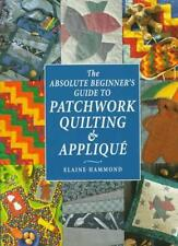 The Absolute Beginner's Guide to Patchwork, Quilting and Applique (Absolute Be,