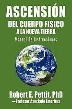 ASCENSIÓN DEL CUERPO FISICO A LA NUEVA TIERRA: Manual De Instrucciones (Spanish