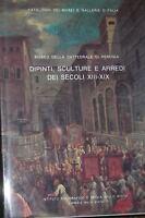 BERNARDINI M. G Dipinti sculture e arredi dei secoli XIII-XIX del Museo Perugia