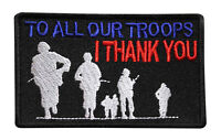To All Our Troops I Thank You Embroidered Iron On Patch Biker Army 045-C