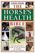 The Horse's Health Bible: The Horse Owner's Veterinary Problem Solver by...
