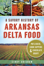 A Savory History of Arkansas Delta Food: Potlikker, Coon Suppers & Chocolate ...