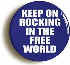 KEEP ON ROCKING IN THE FREE WORLD BADGE BUTTON PIN (Size is 1inch/25mm diameter)