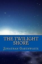The Twilight Shore by Jonathan Garthwaite (2011, Paperback)