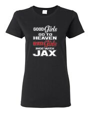 Ladies Good Girls Go To Heaven Bad Girls Ride With Jax Motorcycle DT T-Shirt Tee