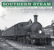 Southern Steam: The Railway Photographs of R.J. (Ron) Buckley, Dickson, Brian J.