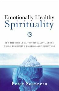 Emotionally Healthy Spirituality: It's Impossible to Be Spiritually Mature, Whil