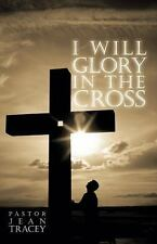 I Will Glory in the Cross by Jean Tracey (2009, Paperback)