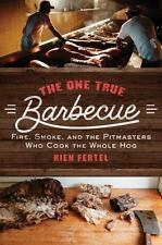 The One True Barbecue: Fire, Smoke, and the Pitmasters Who Cook the Whole Hog -