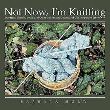 Not Now, I'm Knitting: Sweaters, Shawls, Vests, and Other Patterns in-ExLibrary