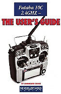 Futaba 10C 2.4GHZ - The User's Guide - Radio Control Transmitter Book