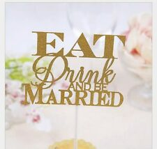 """NEW  """"EAT DRINK AND BE MARRIED"""" WEDDING CAKE TOPPER OR SHOWER IN GOLD GLITTER"""