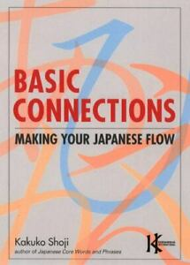 Basic Connections : Making Your Japanese Flow by Kakuko Shoji (2012, Trade...