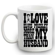 I LOVE ELVIS PRESLEY MORE THAN MY HUSBAND MUG | Funny | Novelty | Gifts | Fan