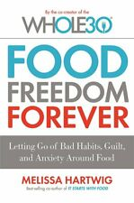 Food Freedom Forever: Letting go of bad habits, guilt and anxiety around food by