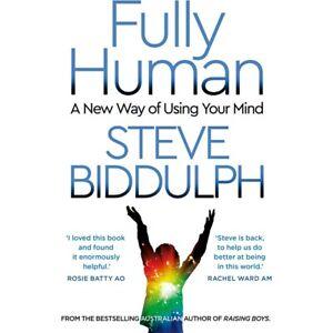 Fully Human by Steve Biddulph & Shaaron Biddulph